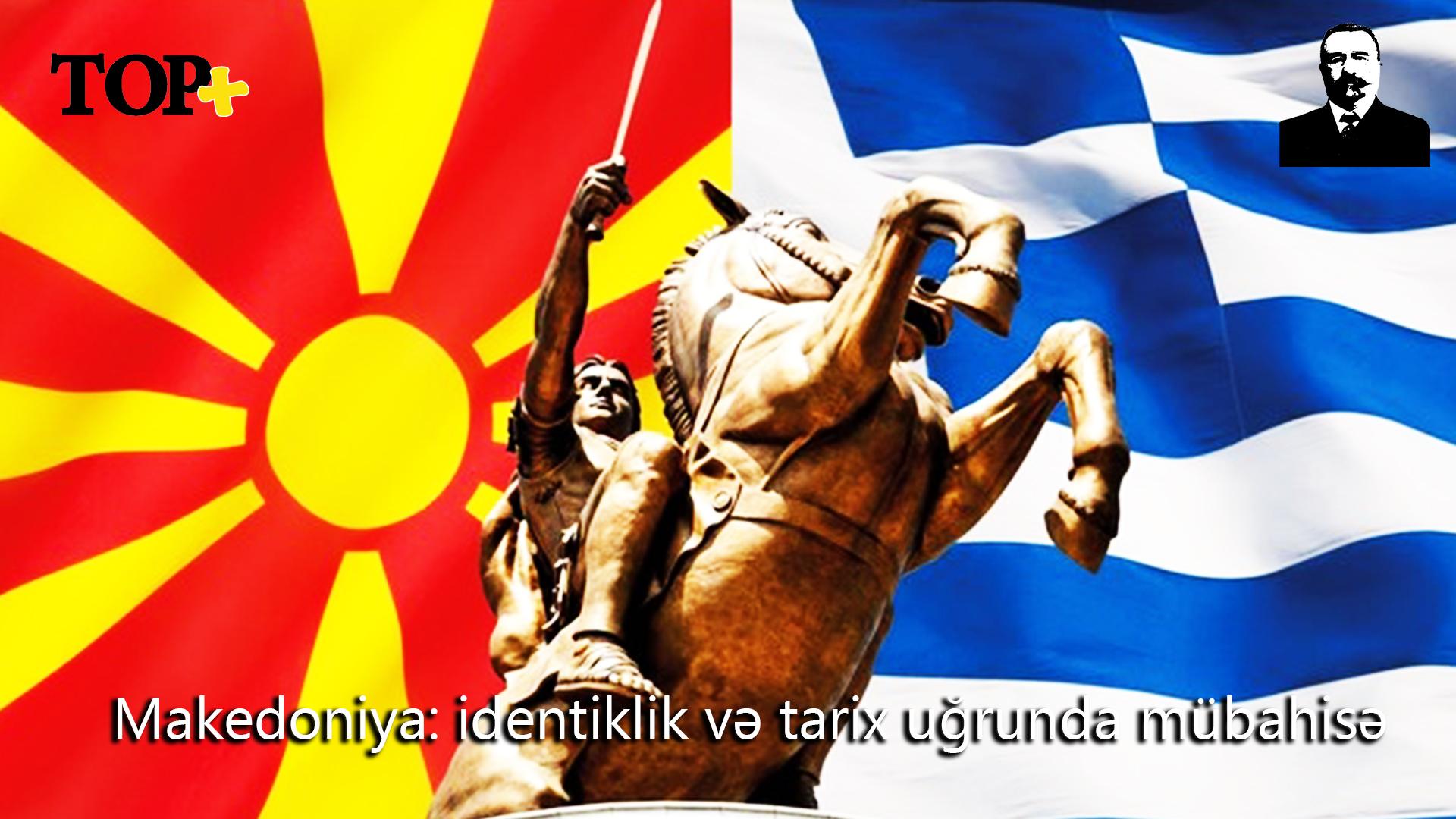 Makedoniya: identiklik və tarix uğrunda mübahisə