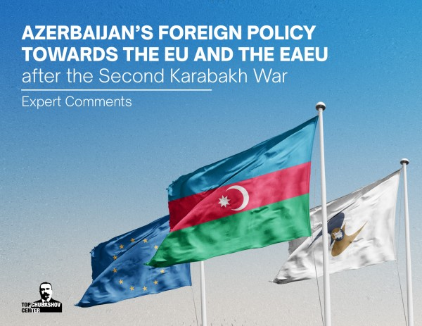 Azerbaijan's foreign policy towards the EU and the EAEU after the Second Karabakh War