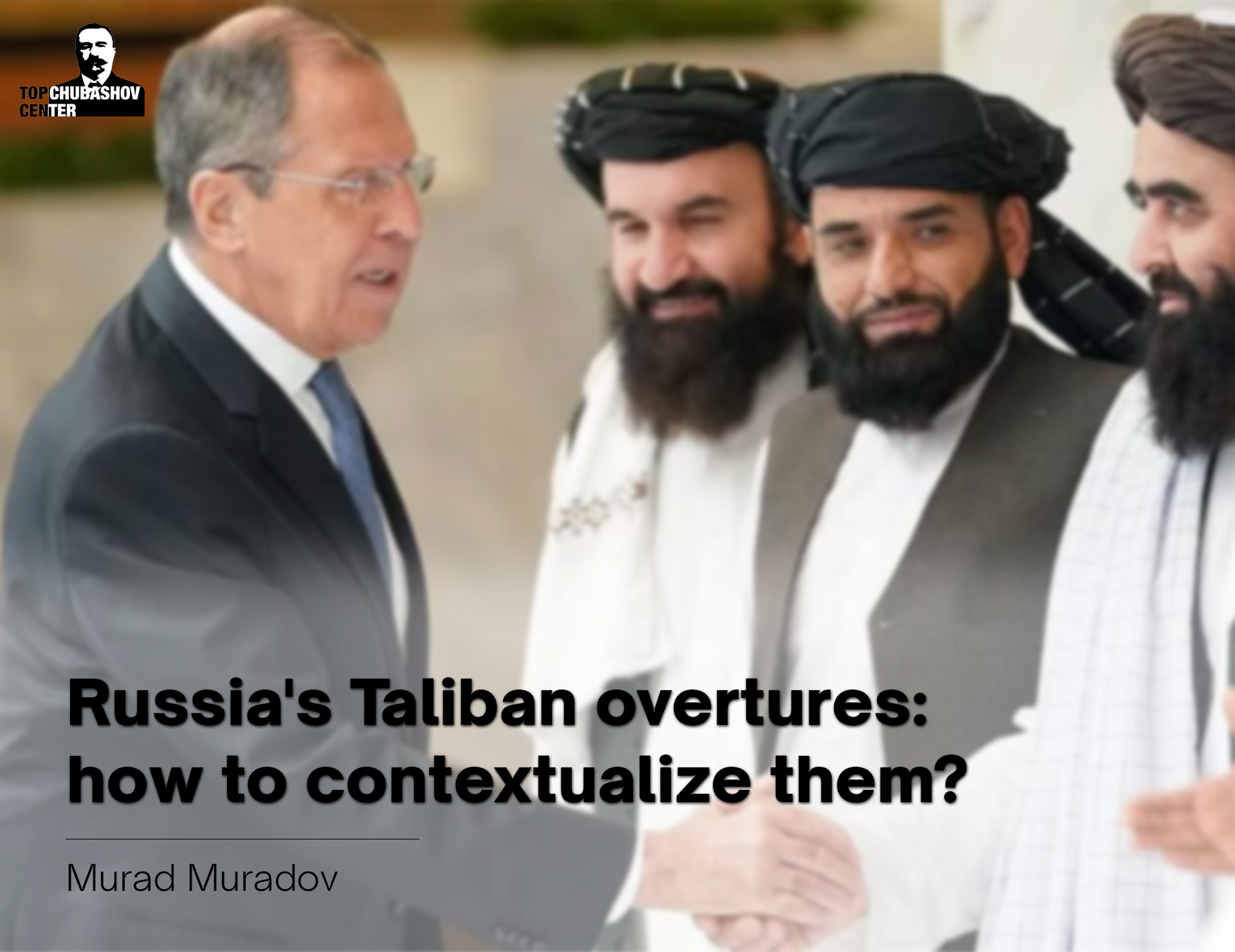 Russia's Taliban overtures: how to contextualize them?