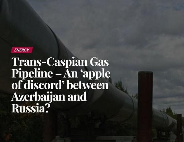 Trans-Caspian Gas Pipeline – An 'apple of discord' between Azerbaijan and Russia?